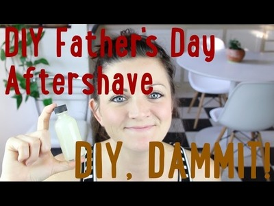 DIY Father's Day Aftershave -- DIY, Dammit: Quickie!