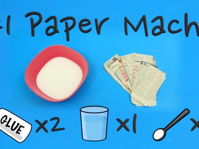 Quick Tip: How to make Paper Mache