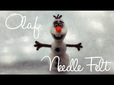 Disney Frozen - Olaf Needle Felt Tutorial