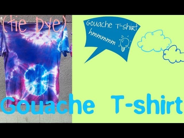 HOW TO MAKE A TIE DYE T-SHIRT WITH GOUACHE 5 EASY STEPS