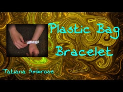 Plastic Bag Bracelet Tutorial by ambroset1990
