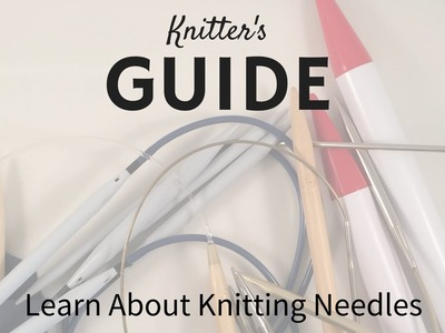 Knitting Needle Guide - How to Choose Knitting Needles