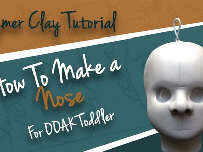 "Polymer Clay Tutorial ""How to make a Nose for OOAK Toddler"""