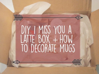 DIY Miss You a Latte Box & How to Permanently Write on Mugs