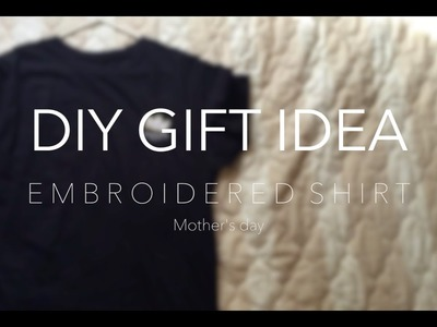 DIY Quick and Easy Gift Idea | Mother's Day | Embroidery Shirt