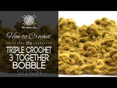 How to Crochet the Triple Crochet Three Together Bobble Stitch