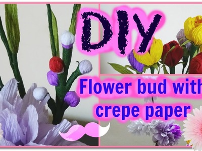 How to make Flower Buds with Crepe paper