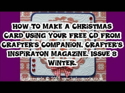 How To Make A Christmas Card Using Your Free CD From Crafter's Companion, Crafter's Inspiration Maga