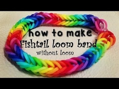 How to make a FishTail rainbow LOOM band without LOOM