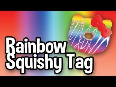 RAINBOW SQUISHY TAG!