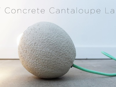 DIY Concrete Lamp made out of a Cantaloupe