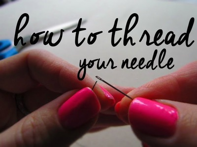 Thread a Needle for Sewing - Sew by Hand
