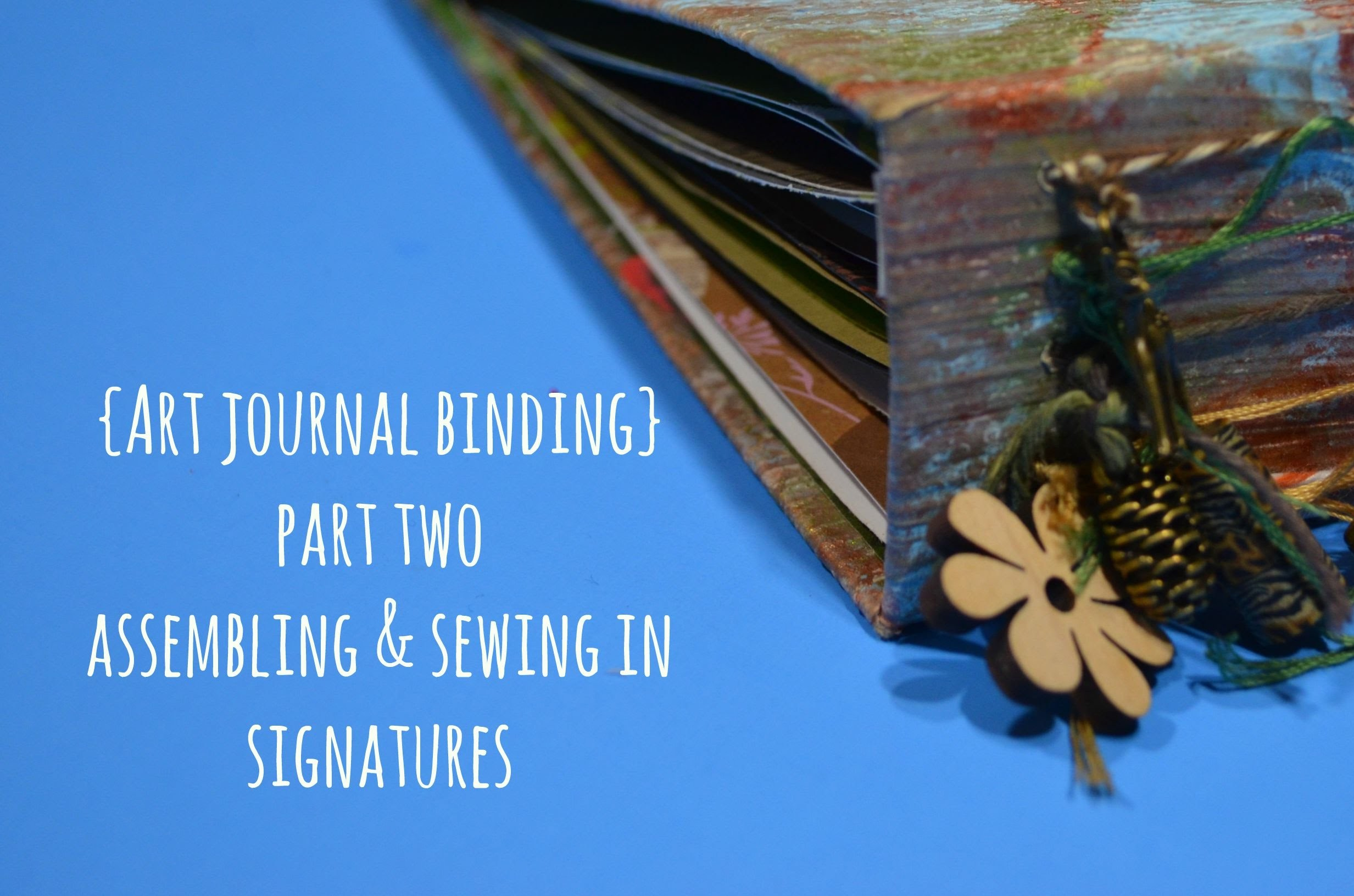 Art Journal Binding {Pt.2 - Assembling and Sewing in Signatures}