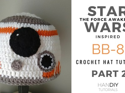 Part Two: BB-8 Droid Crochet Hat Tutorial inspired by Star Wars: The Force Awakens