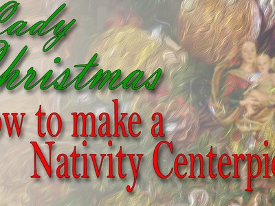 How to Make a Nativity Centerpiece by Lady Christmas