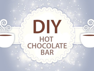 DIY Hot Chocolate Bar & More