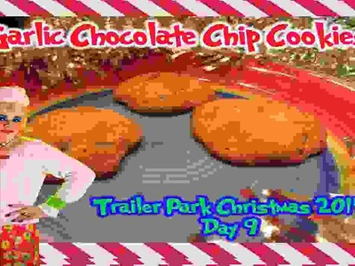 Garlic Chocolate Chip Cookies : Day 9 Trailer Park Christmas