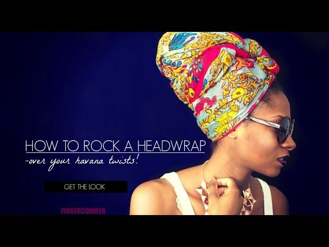 Finger Comber | How to rock a HeadWrap over your havana twists!
