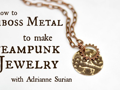 How to Emboss Metal to Make Steampunk Jewelry