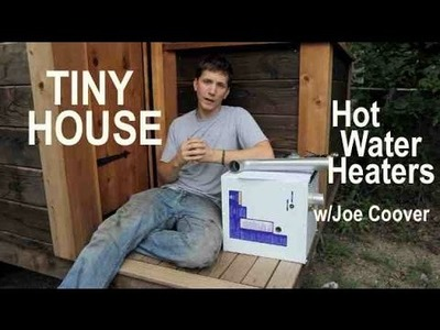 Tiny House Hot Water Heaters- options, pros and cons w.Joe Coover