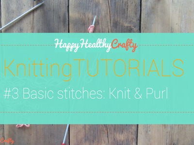 Knitting tutorial #3: knit stitch and purl stitch for beginners