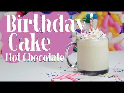 Birthday Cake Hot Chocolate Recipe | Get the Dish