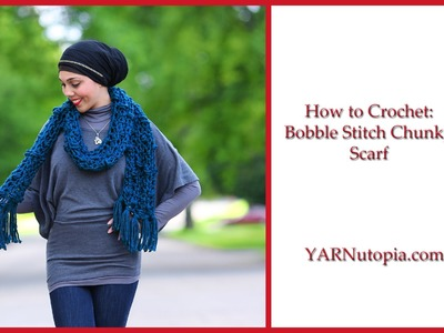 How to Crochet Bobble Stitch Chunky Scarf
