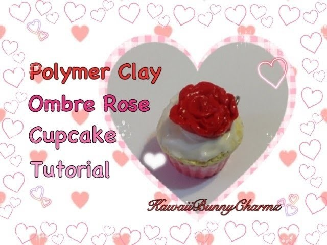❤Polymer Clay Valentine's Ombre Rose Cupcake Tutorial❤
