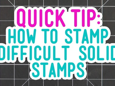 Quick Tip: How to Stamp Difficult Solid Stamps