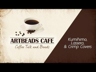 Artbeads Cafe - Cynthia Kimura and Kristal Wick Discuss Kumihimo, Lassero and Crimp Covers