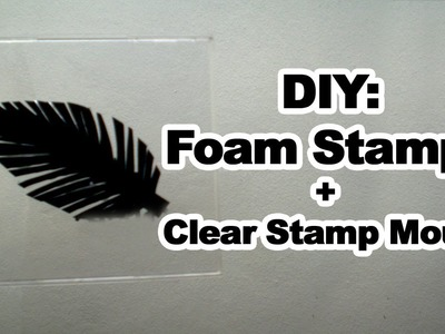 DIY: Foam Stamps + Clear Stamp Mount