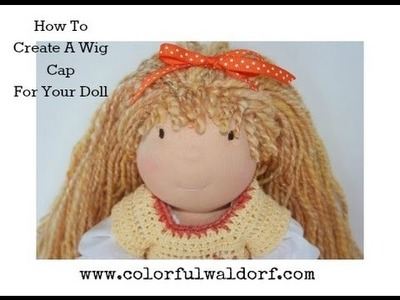 How to Create a wig cap for your cloth doll