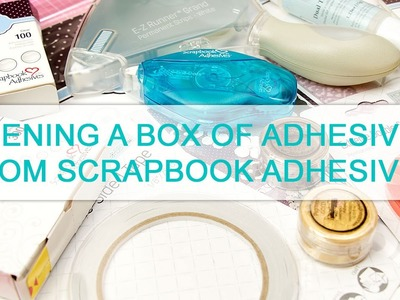 Opening a box of adhesives from Scrapbook Adhesives by 3L