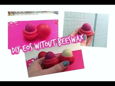 DIY EOS WITHOUT BEESWAX!