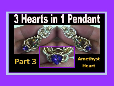Wire Wrapping - 3 Hearts in 1 Pendant  (Part 3) - Amethyst Heart - Liz Kreate