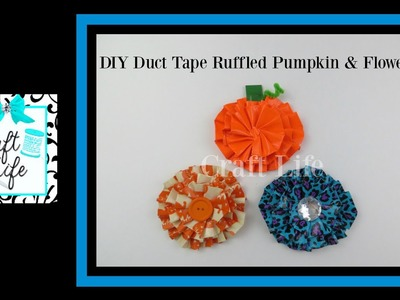 Craft Life ~ Ruffled Pumpkin & Flowers ~ Duct Tape Tutorial