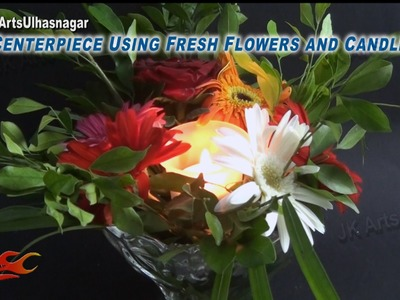 DIY Centerpiece Using Fresh Flowers and Candle | Christmas and Wedding Decoration | JK Arts 812