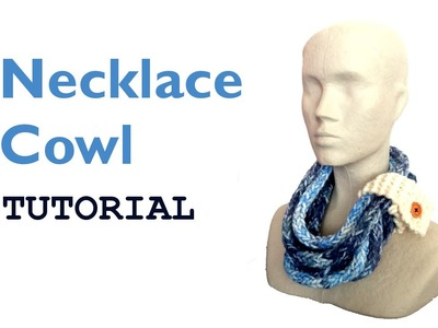 Necklace Cowl Tutorial [Loom Knitting]
