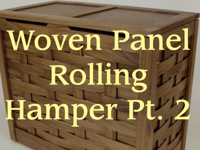 Woven Panel Rolling Hamper Pt. 2: Assembly & Finishing