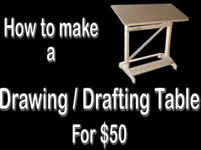 How to Make a Drawing. Drafting Table for $50