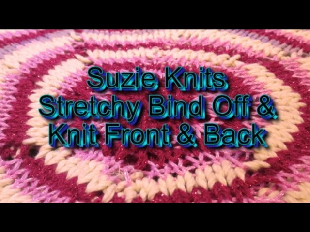 Suzie Knits - Stretchy Bind Off & Knit Front & Back, KFB - Episode 008