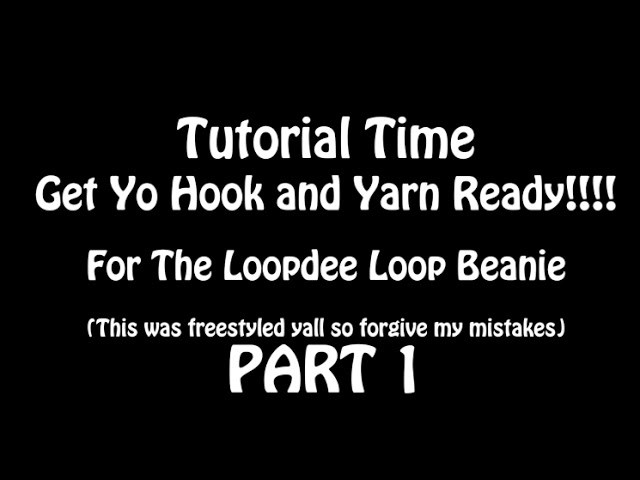 Tutorial Time ( LOOPDY LOOP BEANIE - TODDLER SIZE)PART1