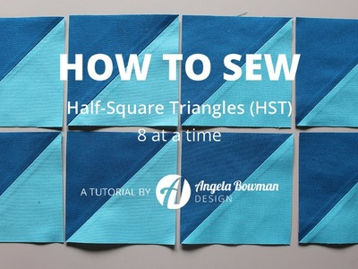 How to Sew Half-Square Triangles (HST) - 8 at a Time
