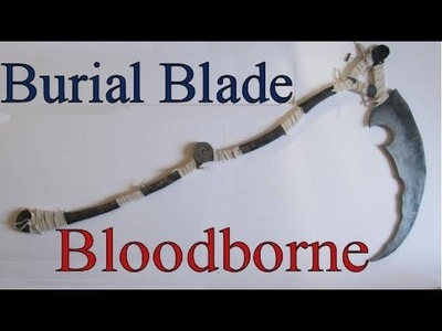 Make the Burial Blade from Bloodborne