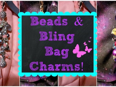 Beads & Bling Bag Charms!