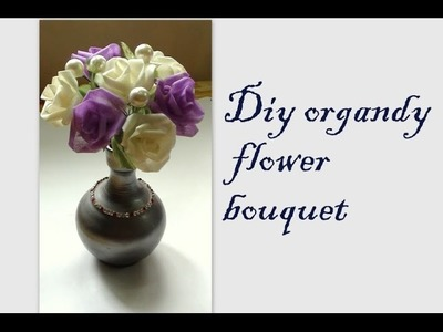 Diy organdy fabric flowers bouquet