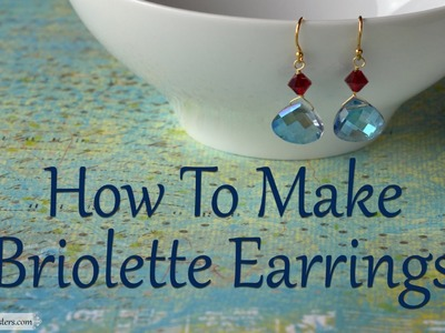 How To Make Jewelry: How To Make Briolette Earrings