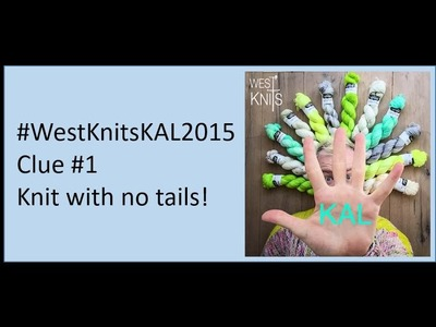 A quick tip for WESTKNITS KAL 2015, knit clue 1 with no Tails