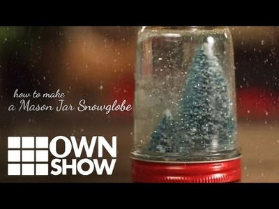 DIY:  How to Make a Mason Jar Snow Globe | #OWNSHOW | Oprah Winfrey Network