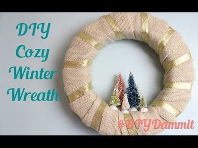 HOW TO MAKE A COZY WINTER WREATH -- DIY, DAMMIT!